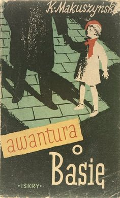 """""""Awantura o Basię"""" Kornel Makuszyński Cover and illustrated by Konstanty Sopoćko (Sopocko) Published by Wydawnictwo Iskry 1955 Book And Magazine, Vintage Children's Books, Book Cover Design, Fiction Books, Love Book, Booklet, Childhood Memories, Childrens Books, The Past"""