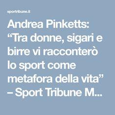 """Andrea Pinketts: """"Tra donne, sigari e birre vi racconterò lo sport come metafora della vita"""" – Sport Tribune Magazine"""