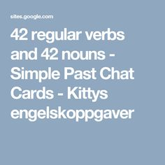 42 regular verbs and 42 nouns - Simple Past Chat Cards - Kittys engelskoppgaver