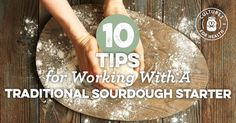 10 Tips For Working With A Traditional Sourdough Culture
