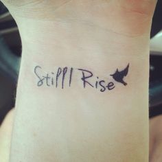 Still I Rise wrist tattoo. Inspired by Maya Angelou.