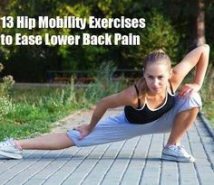 13 Hip Mobility Exercises to Ease Lower Back Pain--feel better fast! | GB Personal Training