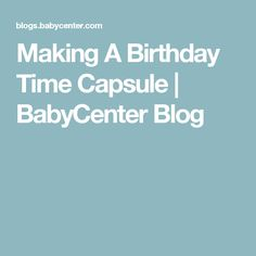 Making A Birthday Time Capsule | BabyCenter Blog