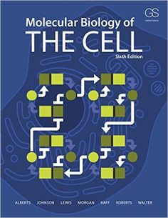 Molecular Biology of the Cell 6, Bruce Alberts, Alexander Johnson, Julian Lewis, David Morgan, Martin Raff, Keith Roberts, Peter Walter - Amazon.com