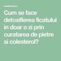 Cum se face detoxifierea ficatului in doar o zi prin curatarea de pietre si colesterol? Arthritis Remedies, Good To Know, Health Fitness, Romania, Plants, Gluten, Medicine, Cholesterol, The Body