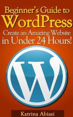 Beginner's Guide to WordPress: Create an Amazing Website in Under 24 Hours! by Katrina Abiasi, http://www.amazon.com/dp/B00CWJN9GY/ref=cm_sw_r_pi_dp_ALKNrb0KNK3WG