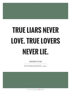 True liars never love. True lovers never lie. Picture Quotes.