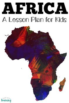 Teach children about the African continent and its people with this simple Introduction to Africa lesson plan! #africa #geography #learning