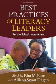 Best Practices of Literacy Leaders: Keys to School Improvement: Rita M. Bean Phd, Allison Swan Dagen PhD: UConn access.