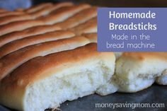 Homemade Breadsticks: Made in the bread machine- Easy to make and delicious!