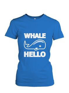 WHALE HELLO T-Shirt Only Available For a Short Time! Makes a Great Gift :) Please Pin and Share! Get Yours Now: http://www.rafawear.rocks/whale-hello
