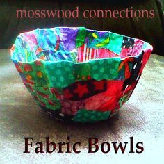 Fabric Bowls. Like paper mache but with fabric scraps. Smart!