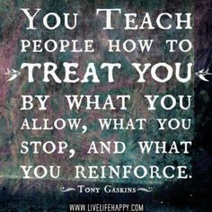 You teach people how to treat you by what you allow, what you stop, and what you reinforce - boundaries quote