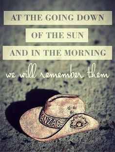 At the going down of the sun and in the morning we will remember them.