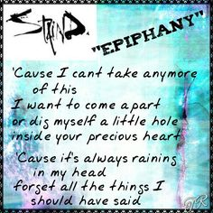 """""""Epiphany"""" Staind he don't know it,  but he wrote this for me!"""