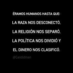 """""""Éramos #Humanos hasta que La #Raza nos desconectó, la #Religión nos separó, la…"""