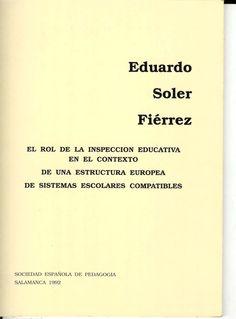 El rol de la inspección educativa en el contexto de una estructura europea de sistemas escolares compatibles / Eduardo Soler Fiérrez http://absysnetweb.bbtk.ull.es/cgi-bin/abnetopac01?TITN=529500