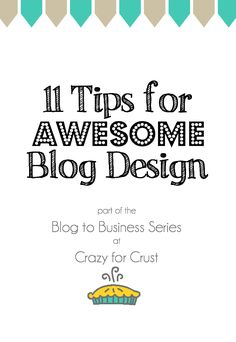 11 Tips for Awesome Blog Design - build your blog into a business using these tips!