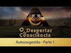 O Despertar da Consciência: Autossugestão - Parte 1 (18/08/2015) - YouTube