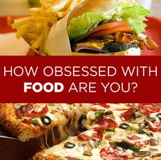 How Obsessed With Food Are You