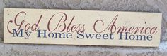 God Bless America - My Home Sweet Home Sign