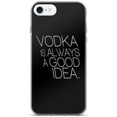 Vodka is Always A Good Idea iPhone 7/7 Plus Case ($25) ❤ liked on Polyvore featuring accessories and tech accessories