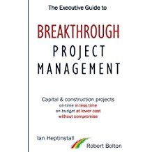 cost and reduce the duration of projects. In The Executive Guide to Breakthrough Project Management, Ian Heptinstall & Robert Bolton show you how, by combining proven innovations in project management and procurement, you can break the so-called 'Iron Triangle' of project management.