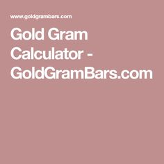Gold Gram Calculator Is Updated With The Live Price Find Out Worth Of Your Bars Or S Jewelry