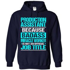 Production Assistant Because Badass Miracle Worker Isn't An Official Job Title T-Shirts, Hoodies