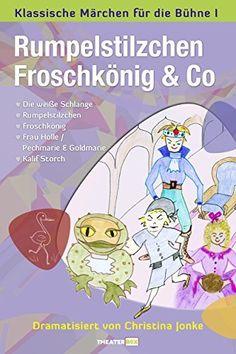 Rumpelstilzchen, Froschkönig & Co: Klassische Märchen für die Bühne ! von Christina Jonke, http://www.amazon.de/dp/B00L45AU28/ref=cm_sw_r_pi_dp_ZE4Sub08BH3DR