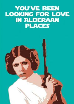 You've been looking for love in Alderaan places
