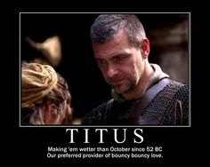 Titus Pullo - he was sooo sexy in this