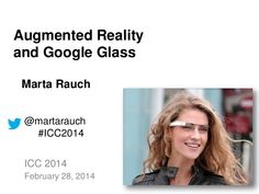 Augmented Reality and Google Glass by Marta Rauch via slideshare