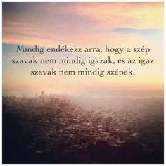 Mindig emlékezz arra, hogy a szép szavak nem mindig igazak, . Always remember that beautiful words are not always true .- Always remember that beautiful words are not always true Favorite Quotes, Best Quotes, Life Quotes, Funny Quotes, Dont Break My Heart, Motivational Quotes, Inspirational Quotes, Bad Mood, Always Remember