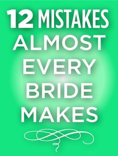 12 mistakes almost every bride makes. Pin now read later