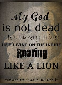 My God's Not Dead - Newsboys | inspirational | Pinterest | Gods Not Dead, Songs and Lion