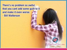 "There's no problem so awful, that you cant add some guilt to it and make it even worse."" - Bill Watterson  www.NadineLove.com Guilty Quotes, Ads, How To Make"