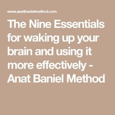 The Nine Essentials for waking up your brain and using it more effectively - Anat Baniel Method