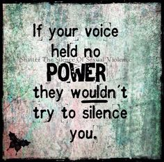 If your voice held no power they wouldn't try to silence you.