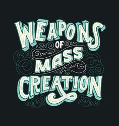 Weapons of Mass Creation T-Shirt on Behance by Mary Kate McDevitt
