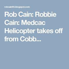 Rob Cain: Robbie Cain: Medcac Helicopter takes off from Cobb...