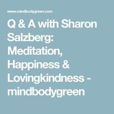 Q & A with Sharon Salzberg: Meditation, Happiness & Lovingkindness - mindbodygreen