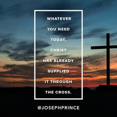 Whatever you need today, Christ has already supplied it through the cross.