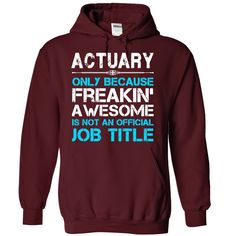 Actuary. Check this shirt now: http://www.sunfrogshirts.com/Actuary-6879-Maroon-29791349-Hoodie.html?53507