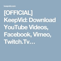 [OFFICIAL] KeepVid: Download YouTube Videos, Facebook, Vimeo, Twitch.Tv…