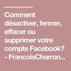 Comment désactiver, fermer, effacer ou supprimer votre compte Facebook? - FrancoisCharron.com