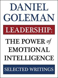 Leadership: The Power of Emotional Intelligence - Selected Writings by Daniel Goleman - More Than Sound