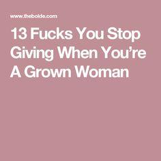 13 Fucks You Stop Giving When You're A Grown Woman