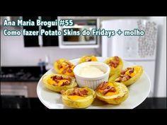 Ana Maria Brogui #55 - Como fazer Potato Skins do Fridays + molho
