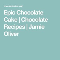 Epic Chocolate Cake | Chocolate Recipes | Jamie Oliver